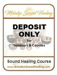 DEPOSIT ONLY of seminars/courses with Melodys Sound Healing. NB. All Deposits are non-refundable. Please ensure balance of payment/installments are arranged with Melody