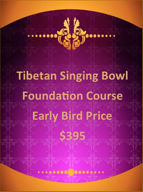 TIBETAN SINGING BOWL FOUNDATION COURSE - Early-Bird Price - $395