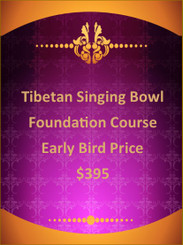 TIBETAN SINGING BOWL FOUNDATION COURSE - Early-Bird Price - $395