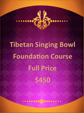 TIBETAN SINGING BOWLS - FOUNDATION COURSE - FULL PRICE - $450