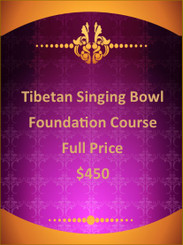 TIBETAN SINGING BOWLS - FOUNDATION COURSE - FULL PRICE - $450