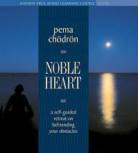 Noble Heart: A Self Guided Retreat, Pema Chodron