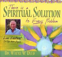 There's A Spiritual Solution To Every Problem, Dr. Wayne Dyer