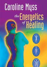 The Energetics of Healing, Caroline Myss