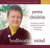 Bodhisattva Mind, Pema Chodron