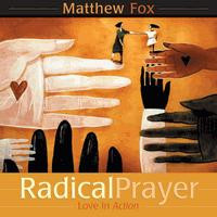 Radical Prayer, Matthew Fox